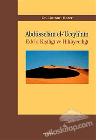 ABDÜSSELAM EL-'UCEYLİ'NİN EDEBİ KİŞİLİĞİ VE HİKAYECİLİĞİ (  )
