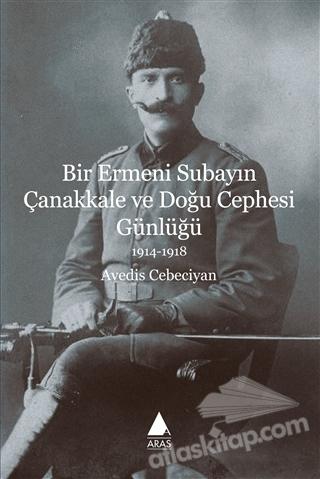 BİR ERMENİ SUBAYIN ÇANAKKALE VE DOĞU CEPHESİ GÜNLÜĞÜ 1914-1918 (  )