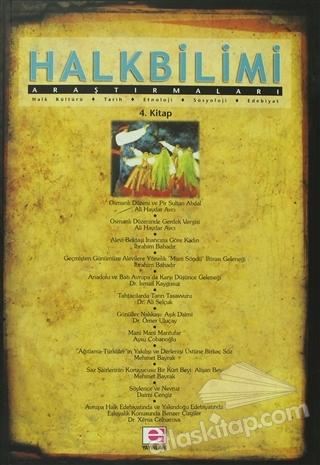 HALKBİLİMİ ARAŞTIRMALARI 4. KİTAP ( HALK KÜLTÜRÜ - TARİH - ETNOLOJİ - SOSYOLOJİ - EDEBİYAT )