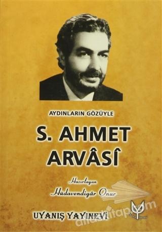 AYDINLARIN GÖZÜYLE S. AHMET ARVASİ (  )