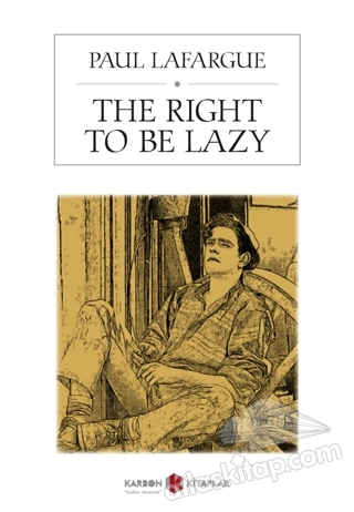 THE RİGHT TO BE LAZY (  )