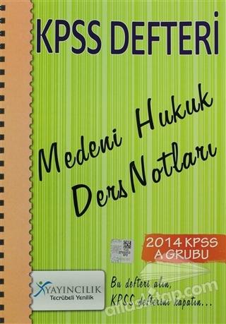 KPSS DEFTERİ MEDENİ HUKUK DERS NOTLARI ( 2014 KPSS A GRUBU )