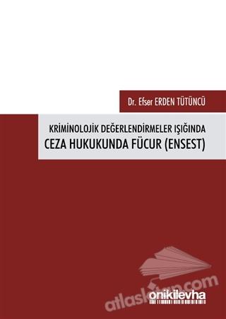 KRİMİNOLOJİK DEĞERLENDİRMELER IŞIĞINDA CEZA HUKUKUNDA FÜCUR (ENSEST) (  )