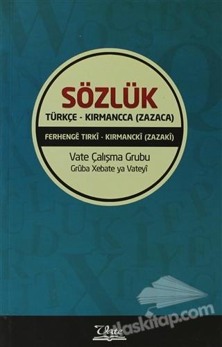 SÖZLÜK / TÜRKÇE - KIRMANCCA (ZAZACA) ( FERHENGE TIRKİ - KIRMANCKİ ( ZAZAKİ) )