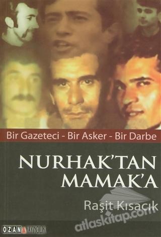 NURHAK'TAN MAMAK'A ( BİR GAZETECİ - BİR ASKER - BİR DARBE )