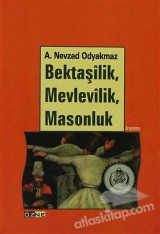 BEKTAŞİLİK, MEVLEVİLİK, MASONLUK (  )