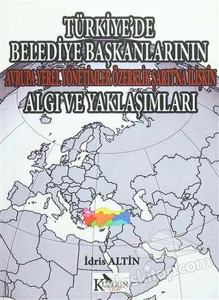 TÜRKİYE'DE BELEDİYE BAŞKANLARININ AVRUPA YEREL YÖNETİMLER ÖZERKLİK ŞARTI'NA İLİŞKİN ALGI VE YAKLAŞIMLARI (  )