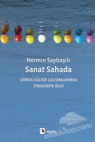 SANAT SAHADA ( GÖRSEL KÜLTÜR ÇALIŞMALARINDA ETNOGRAFİK BİLGİ )