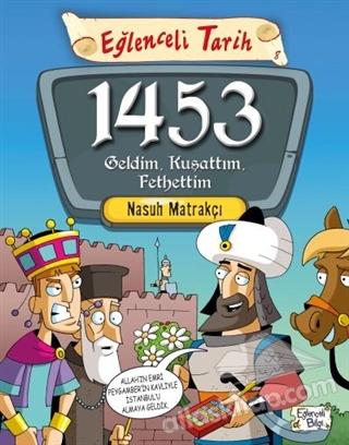 1453 GELDİM, KUŞATTIM, FETHETTİM (  )