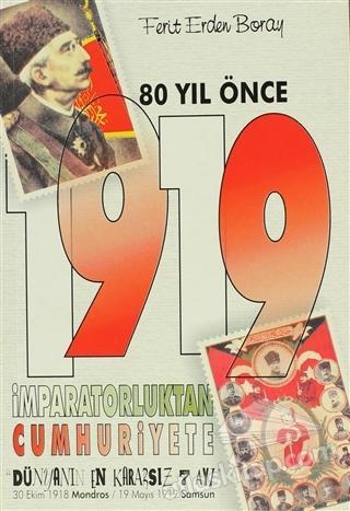 """80 YIL ÖNCE 1919 İMPARATORLUKTAN CUMHURİYETE  """"DÜNYANIN EN KARARSIZ 7 AYI"""" 30 EKİM 1918 MONDROS / 19 MAYIS 1919 SAMSUN (  )"""