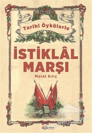 İSTİKLAL MARŞI ( GERÇEK ÖYKÜLERLE )