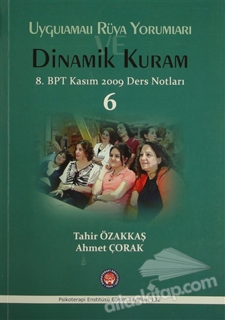UYGULAMALI RÜYA YORUMLARI DİNAMİK KURAM ( 8. BPT KASIM 2009 DERS NOTLARI 8 )