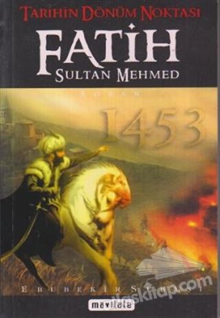 TARİHİN DÖNÜM NOKTASI FATİH SULTAN MEHMED 1453 (  )