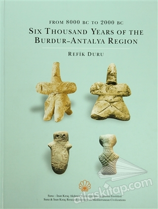 FROM 8000 BC TO 2000 BC Sİx THOUSAND YEARS OF THE BURDUR - ANTALYA REGİON (  )
