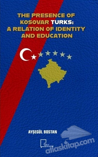 THE PRESENCE OF KOSOVAR TURKS: A RELATİON OF IDENTİTY AND EDUCATİON (  )