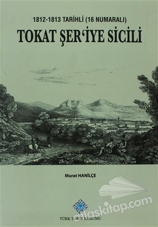 TOKAT ŞER'İYE SİCİLİ ( 1812-1813 TARİHLİ (16 NUMARALI) )