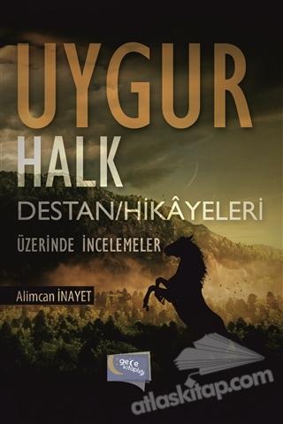 UYGUR HALK DESTAN/HİKAYELERİ ÜZERİNE İNCELEMELER (  )