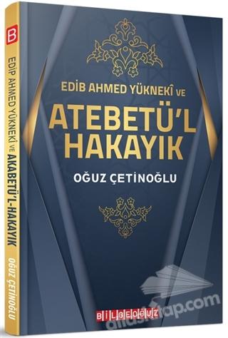 EDİB AHMED YÜKNEKİ VE ATEBETÜ'L HAKAYIK (  )