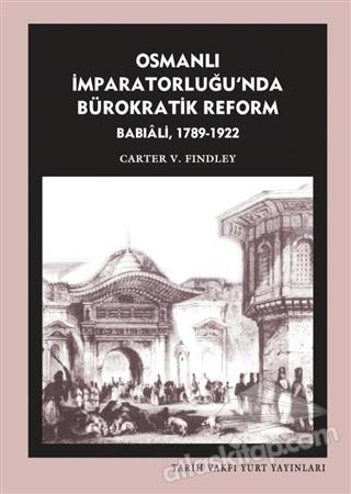 OSMANLI İMPARATORLUĞU'NDA BÜROKRATİK REFORM BABIALİ (1789-1922) (  )