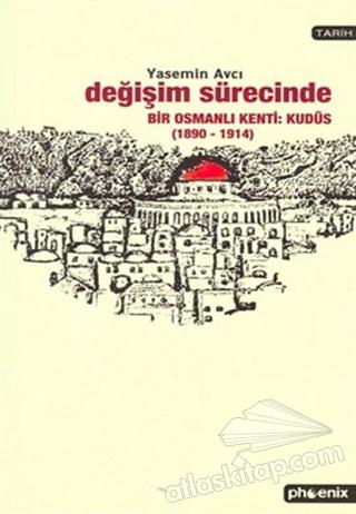 DEĞİŞİM SÜRECİNDE BİR OSMANLI KENTİ: KUDÜS (1890-1914) (  )