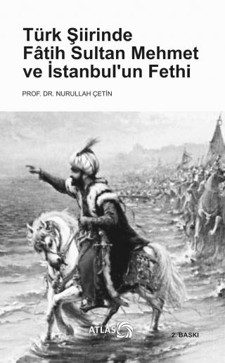 TÜRK ŞİİRİNDE FâTİH SULTAN MEHMET VE İSTANBUL'UN FETHİ ( TÜRK ŞİİRİNDE FâTİH SULTAN MEHMET VE İSTANBUL'UN FETHİ )