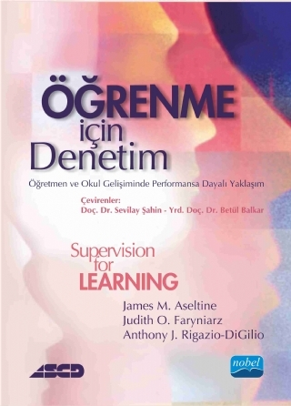 ÖĞRENME İÇİN DENETİM: ÖĞRETMEN VE OKUL GELİŞİMİNDE PERFORMANSA DAYALI YAKLAŞIM SUPERVISION FOR LEARNING: A PERFORMANCE-BASED APPROACH TO TEACHER DEVELOPMENT AND SCHOOL IMPROVEMENT ( ÖĞRENME İÇİN DENETİM: ÖĞRETMEN VE OKUL GELİŞİMİNDE PERFORMANSA DAYALI YAKLAŞIM SUPERVISION FOR LEARNING: A PERFORMANCE-BASED APPROACH TO TEACHER DEVELOPMENT AND SCHOOL IMPROVEMENT )