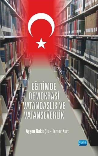EĞİTİMDE DEMOKRASİ, VATANDAŞLIK VE VATANSEVERLİK ( EĞİTİMDE DEMOKRASİ, VATANDAŞLIK VE VATANSEVERLİK )