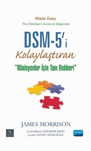 DSM-5'İ® KOLAYLAŞTIRAN KLİNİSYENLER İÇİN TANI REHBERİ - DSM-5® MADE EASY THE CLİNİCİAN'S GUİDE TO DİAGNOSİS ( DSM-5'İ® KOLAYLAŞTIRAN KLİNİSYENLER İÇİN TANI REHBERİ - DSM-5® MADE EASY THE CLİNİCİAN'S GUİDE TO DİAGNOSİS )