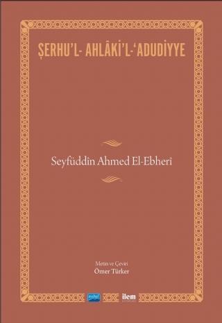 ŞERHU'L-AHLÂKİ'L-ADUDİYYE-SEYFÜDDîN AHMED EL-EBHERî ( ŞERHU'L-AHLÂKİ'L-ADUDİYYE-SEYFÜDDîN AHMED EL-EBHERî )