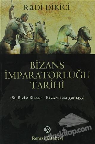 BİZANS İMPARATORLUĞU TARİHİ ( ŞU BİZİM BİZANS - BYZANTİUM 330-1453 )