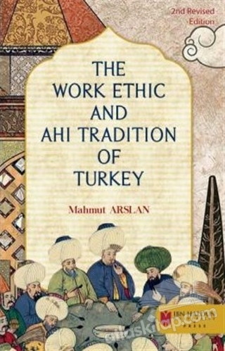 THE WORK ETHİC AND AHİ TRADİTİON OF TURKEY (  )