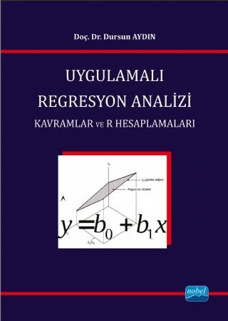 UYGULAMALI REGRESYON ANALİZİ / KAVRAMLAR VE R HESAPLAMALARI ( DURSUN AYDIN )