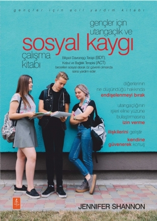 GENÇLER İÇİN UTANGAÇLIK VE SOSYAL KAYGI ÇALIŞMA KİTABI - THE SHYNESS AND SOCİAL ANxİETY WORKBOOK FOR TEENS ( GENÇLER İÇİN UTANGAÇLIK VE SOSYAL KAYGI ÇALIŞMA KİTABI - THE SHYNESS AND SOCİAL ANxİETY WORKBOOK FOR TEENS )