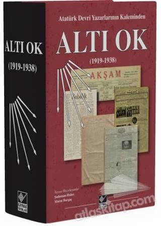 ALTI OK ( ATATÜRK DEVRİ YAZARLARININ KALEMİNDEN / 1919-1938 )
