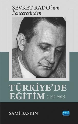 ŞEVKET RADO'NUN PENCERESİNDEN - TÜRKİYE'DE EĞİTİM (1930-1960) ( ŞEVKET RADO'NUN PENCERESİNDEN - TÜRKİYE'DE EĞİTİM (1930-1960) )