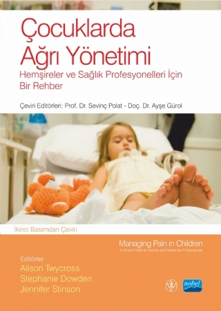 ÇOCUKLARDA AĞRI YÖNETİMİ - HEMŞİRELER VE SAĞLIK PROFESYONELLERİ İÇİN BİR REHBER -  MANAGING PAIN IN CHILDREN -A CLİNİCAL GUİDE FOR NURSES AND HEALTHCARE PROFESSİONALS ( ÇOCUKLARDA AĞRI YÖNETİMİ - HEMŞİRELER VE SAĞLIK PROFESYONELLERİ İÇİN BİR REHBER -  MANAGING PAIN IN CHILDREN -A CLİNİCAL GUİDE FOR NURSES AND HEALTHCARE PROFESSİONALS )