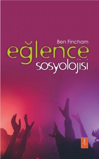 EĞLENCE SOSYOLOJİSİ - THE SOCİOLOGY OF FUN ( EĞLENCE SOSYOLOJİSİ - THE SOCİOLOGY OF FUN )