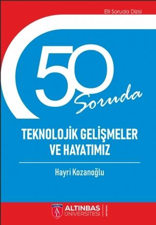 50 SORUDA TEKNOLOJİK GELİŞMELER VE HAYATIMIZ ( 50 SORUDA TEKNOLOJİK GELİŞMELER VE HAYATIMIZ )