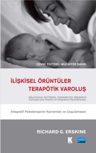 İLİŞKİSEL ÖRÜNTÜLER, TERAPÖTİK VAROLUŞ - İNTEGRATİF PSİKOTERAPİNİN KAVRAMLARI VE UYGULAMALARI / RELATIONAL PATTERNS, THERAPEUTIC PRESENCE - CONCEPTS AND PRACTİCE OF INTEGRATİVE PSYCHOTHERAPY ( İLİŞKİSEL ÖRÜNTÜLER, TERAPÖTİK VAROLUŞ - İNTEGRATİF PSİKOTERAPİNİN KAVRAMLARI VE UYGULAMALARI / RELATIONAL PATTERNS, THERAPEUTIC PRESENCE - CONCEPTS AND PRACTİCE OF INTEGRATİVE PSYCHOTHERAPY )