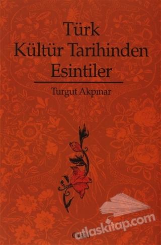 TÜRK KÜLTÜR TARİHİNDEN ESİNTİLER (  )