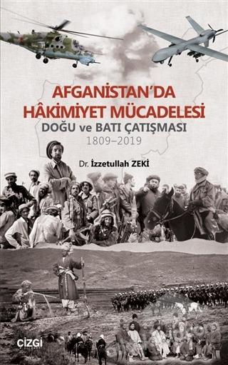 AFGANİSTAN'DA HAKİMİYET MÜCADELESİ ( DOĞU VE BATI ÇATIŞMASI 1809 - 2019 )