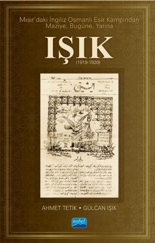 MISIR'DAKİ İNGİLİZ OSMANLI ESİR KAMPINDAN MAZİYE, BUGÜNE, YARINA IŞIK (1919-1920) ( MISIR'DAKİ İNGİLİZ OSMANLI ESİR KAMPINDAN MAZİYE, BUGÜNE, YARINA IŞIK (1919-1920) )