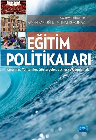 EĞİTİM POLİTİKALARI ( EĞİTİM POLİTİKALARI - KURAMLAR, YÖNTEMLER, GÖSTERGELER, ETKİLER VE UYGULAMALAR )