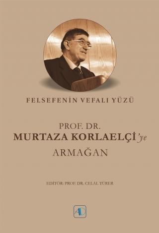 FELSEFENİN VEFALI YÜZÜ - PROF. DR. MURTAZA KORLAELÇİ'YE ARMAĞAN ( FELSEFENİN VEFALI YÜZÜ - PROF. DR. MURTAZA KORLAELÇİ'YE ARMAĞAN )