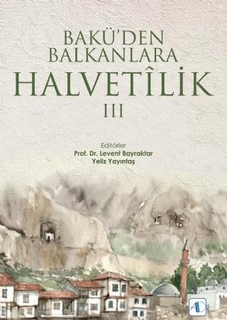 BAKÜ'DEN BALKANLARA HALVETîLİK III ( BAKÜ'DEN BALKANLARA HALVETîLİK III )