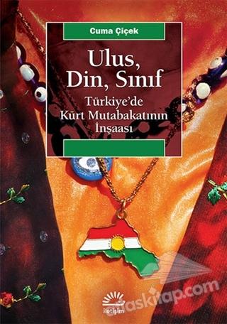 ULUS, DİN, SINIF TÜRKİYE'DE KÜRT MUTABAKATININ İNŞAASI (  )