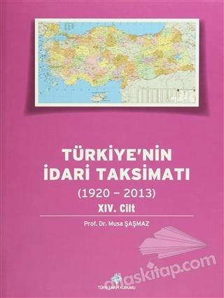 TÜRKİYE'NİN İDARİ TAKSİMATI 14.CİLT  (1920-2013) (  )