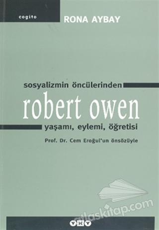 SOSYALİZMİN ÖNCÜLERİNDEN ROBERT OWEN YAŞAMI, EYLEMİ, ÖĞRETİSİ (  )