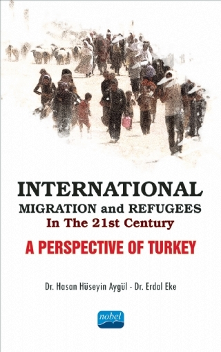 INTERNATİONAL MİGRATİON AND REFUGEES İN THE 21ST CENTURY: A PERSPECTİVE OF TURKEY ( INTERNATİONAL MİGRATİON AND REFUGEES İN THE 21ST CENTURY: A PERSPECTİVE OF TURKEY )