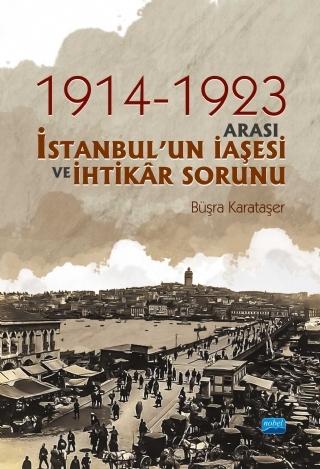 1914-1923 ARASI İSTANBUL'UN İAŞESİ VE İHTİKâR SORUNU ( 1914-1923 ARASI İSTANBUL'UN İAŞESİ VE İHTİKâR SORUNU )